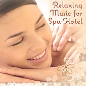 Relaxing Music for Spa Hotel – Chilled Moments, Relaxing Time, Spa & Wellness, Soothing Sounds by Nature Tribe