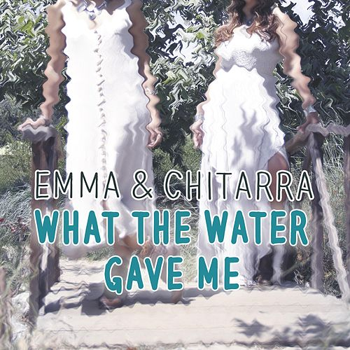 What the Water Gave Me by Emma