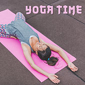 Yoga Time – New Music for Meditation, Yoga, Pilates, Contemplation, Deep Relax Body & Mind by Yoga Music
