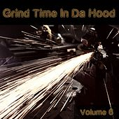 Grind Time in Da Hood, Vol. 6 by Various Artists
