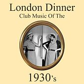 London Dinner Club Music of the 1930's Medley: Highway to Heaven / Them There Eyes / Day By Day / Blue Lagoon / Won't You Stay for Tea / Whistling In The Dark / Who Walks In / I Don't Know Why / After Tonight We Say Goodbye / Dancing in a Dream / Summer by Various Artists