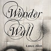 Wonderwall by Lance Allen