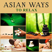 Asian Ways to Relax - Ritual Spa Home Treatments, Mud and Cosmetology, Massage Stones, Body Peeling, Hydration and Refresh by Chinese Relaxation and Meditation