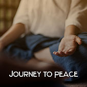 Journey to Peace – Music for Meditation, Stress Relief, Tranquility & Focus, Yoga Groove, Morning Mantra, Concentration Sounds by Chakra's Dream