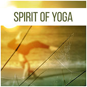Spirit of Yoga – Oriental Sounds of New Age, Yoga Practice, Meditate, Zen, Chakra by Reiki