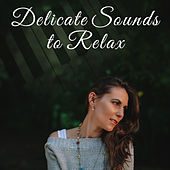 Delicate Sounds to Relax – Easy Listening, Stress Relief, Peaceful Music, Calm Down & Rest by Relaxed Piano Music