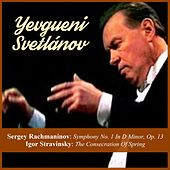 Sergey Rachmaninov: Symphony No. 1 In D Minor, Op. 13 / Igor Stravinsky: The Consecration Of Spring by Yevgueni Svetlánov