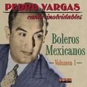 Pedro Vargas Canta Los Inolvidables Boleros Mexicanos - Vol.1 by Pedro Vargas