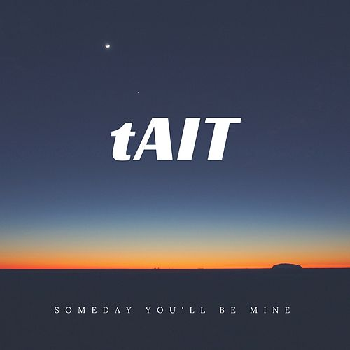 Someday You'll Be Mine by Tait