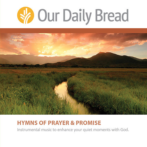 Hymns of Prayer and Hymns of Promise by Our Daily Bread