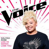 Like I'm Gonna Lose You (The Voice Performance) by Aaliyah Rose