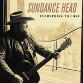 Everything To Lose by Sundance Head