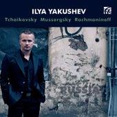 Ilya Yakushev: Tchaikovsky, Mussorgsky, Rachmaninoff by Ilya Yakushev
