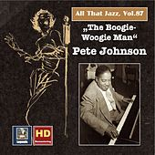 All that Jazz, Vol. 87: The Boogie-Woogie-Man – Pete Johnson (Remastered 2017) by Pete Johnson