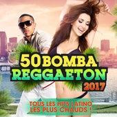 50 Bomba Reggaeton 2017 : Tous les Hits Latino les Plus chauds! de Various Artists