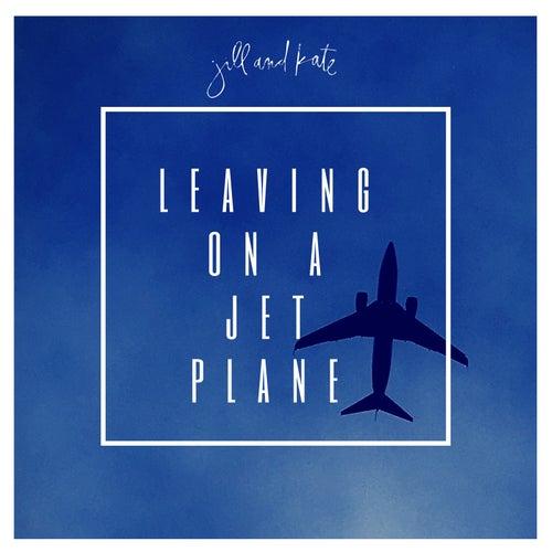 Leaving on a Jet Plane by JillandKate