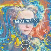 What You Do by Essex