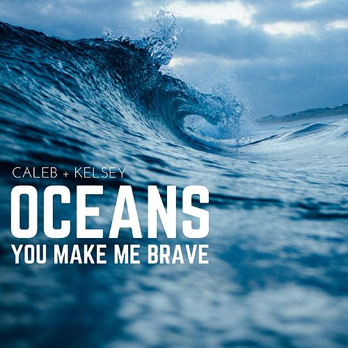Oceans (Where Feet May Fail) / You Make Me Brave de Caleb and Kelsey