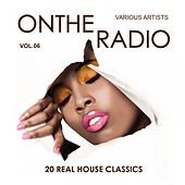On The Radio, Vol. 6 (20 Real House Classics) by Various Artists