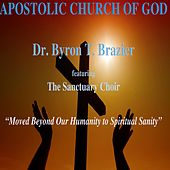 Moved Beyond Our Humanity to Spiritual Sanity (Live) by Dr. Byron T. Brazier