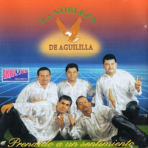 Prendido a un Sentimiento by La Nobleza De Aguililla