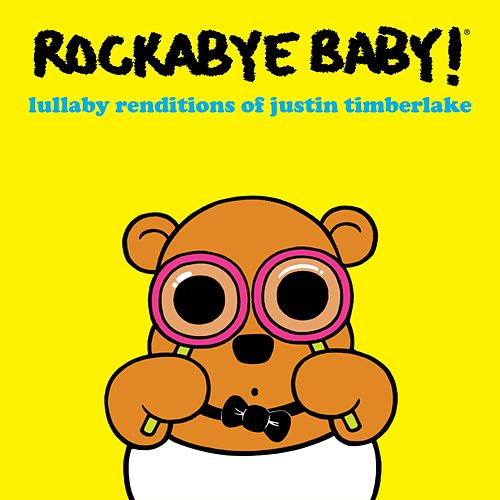 Lullaby Renditions of Justin Timberlake by Rockabye Baby!