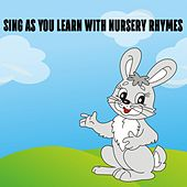 Sing As You Learn With Nursery Rhymes by Nursery Rhymes