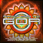 Progress to Goa, Vol. 2: Progressive Psychedelic Trance by Random and Dr Spook by Various Artists