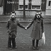 Love Away by Chris Hickey