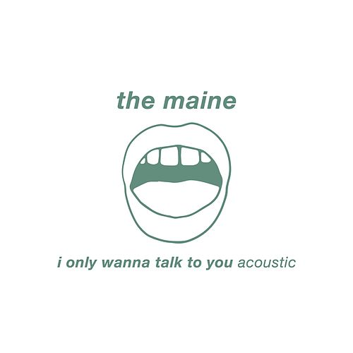 I Only Wanna Talk to You (Acoustic) by The Maine