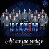 Así Me Fue Contigo by Banda La Ejecutiva