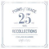 Our Recollections: Limited Edition 25th Anniversary Collection by Point of Grace
