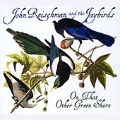 On That Other Green Shore by John Reischman and the Jaybirds