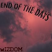End of the Days by Wizdom
