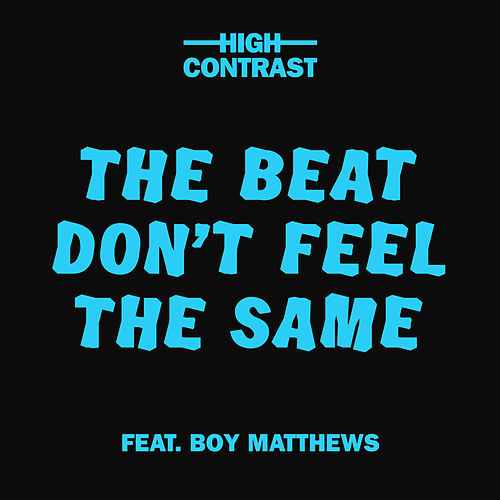 The Beat Don't Feel The Same von High Contrast
