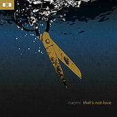 That's Not Love by Naomi