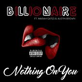 Nothing on You (feat. Mariah Gates & Austin Brown) by Billionaire