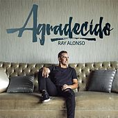 Agradecido by Ray Alonso