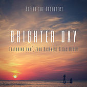 Brighter Day (feat. Zero Basement, emaé & CAS METAH) by Re:Flex the Architect