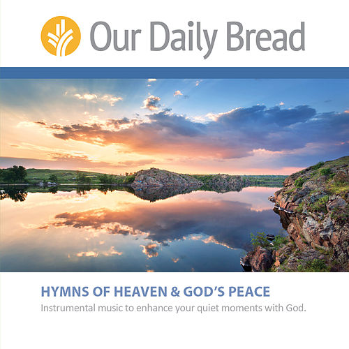 Hymns of Heaven and Hymns of God's Peace by Our Daily Bread