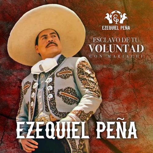 Esclavo de Tu Voluntad (Versión Mariachi) by Ezequiel Pena