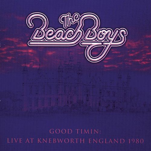 Play & Download Good Timin': Live At Knebworth 1980 by The Beach Boys | Napster