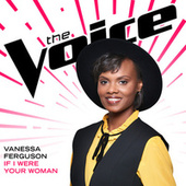 If I Were Your Woman (The Voice Performance) by Vanessa Ferguson
