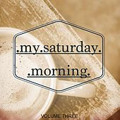 My Saturday Morning, Vol. 3 (Bar, Cocktail, Restaurant & Cafe Music) by Various Artists