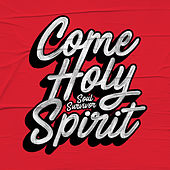 Come Holy Spirit by Soul Survivor