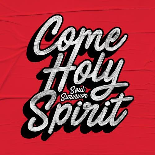 Come Holy Spirit by Soul Survivor