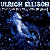 Dreaming in the House of Blues by Ulrich Ellison