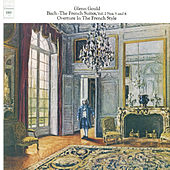 Bach: The French Suites Nos. 5 & 6, BWV 816 & 817; Overture in the French Style, BWV 831 - Gould Remastered by Glenn Gould