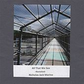 All That We See (Revisited) by Nicholas Jack Marino
