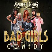 The Bad Girls of Comedy (Snoop Dogg Presents) by Various Artists